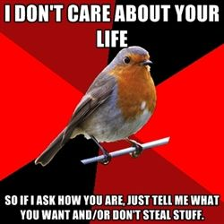 Retail Robin - I don't care about your life So if i ask how you are, just tell me what you want and/or don't steal stuff.
