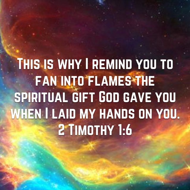 Pin by nicole secaira on scripture pinterest spiritual gifts this is why i remind you to fan into flames the spiritual gift god gave you when i laid my hands on you negle Choice Image