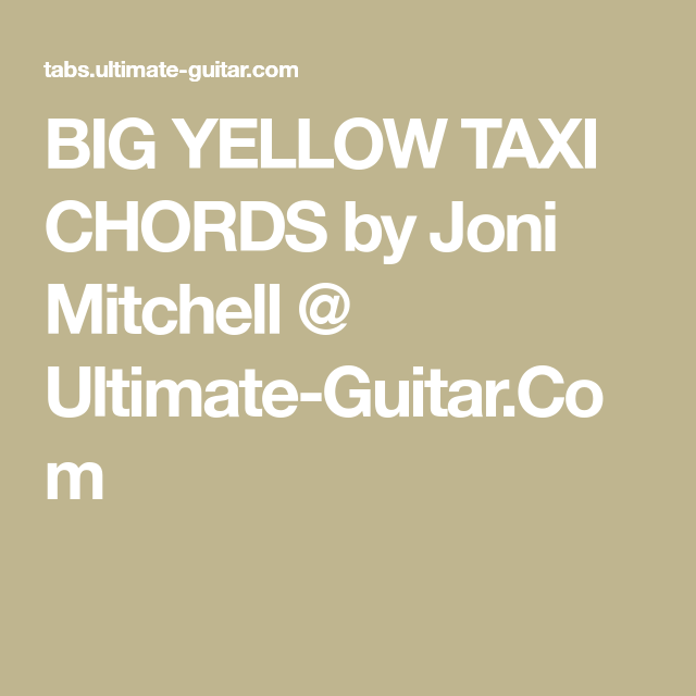 Big Yellow Taxi Chords By Joni Mitchell Ultimate Guitar La