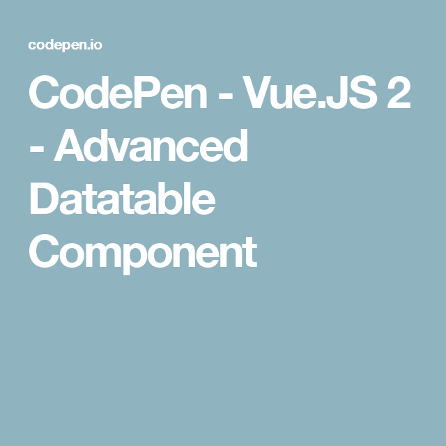 CodePen - Vue JS 2 - Advanced Datatable Component | vue js