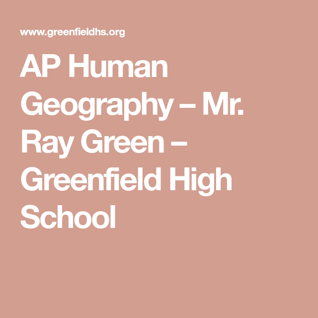 Ap Human Geography Mr Ray Green Greenfield High School In 2020 Your Dissertation
