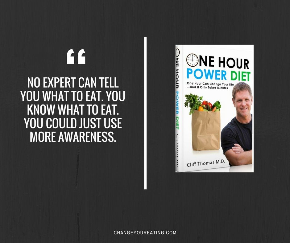 No expert can tell you what to eat. You know what to eat. You could just use more awareness.