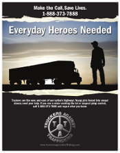 Truck drivers can be on the front lines of fighting human trafficking - truck stops are prime hot spots for the transportation and exploitation of victims. Check out Truckers Against Trafficking for more information.