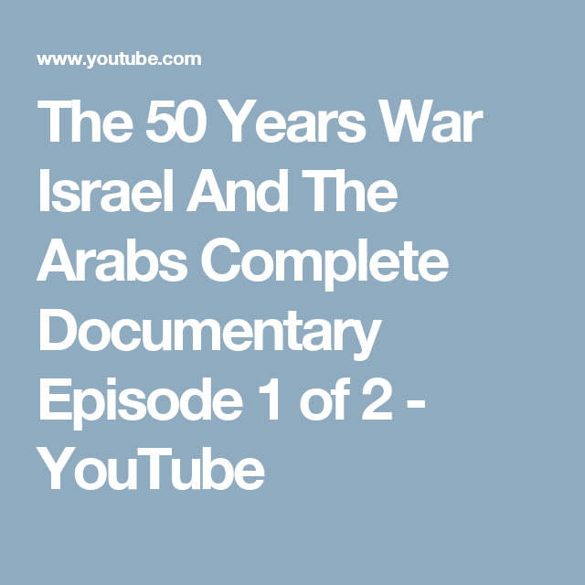 The 50 Years War Israel And The Arabs Complete Documentary Episode 1 of 2 - YouTube