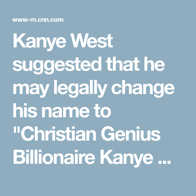 Kanye Says He May Change His Name To Christian Genius Billionaire Kanye West Then Again He Says A Lot Of Things Kanye Kanye West Billionaire