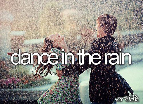 Dance in the rain. so fun!