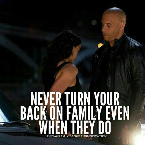 You Dont Turn Your Back On Family Even When They Do At Vindiesel