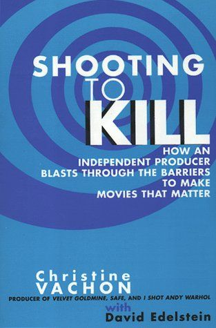 Shooting to Kill by Christine Vachon (indie film producing guru ...