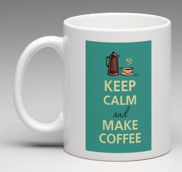 KEEP CALM AND MAKE COFFEE Coffee Mug Tea Cup Gift