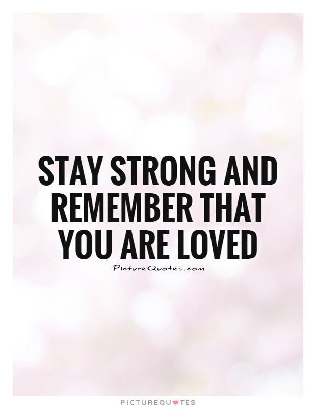 You Are Loved Quotes Gorgeous Stay Strong And Remember That You Are Lovedlove Quotes On