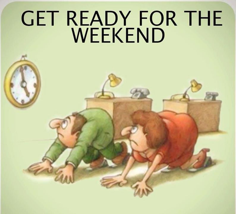 Get Ready For The Weekend Funny Weekend Quotes Let The Weekend Begin Its Friday Quotes