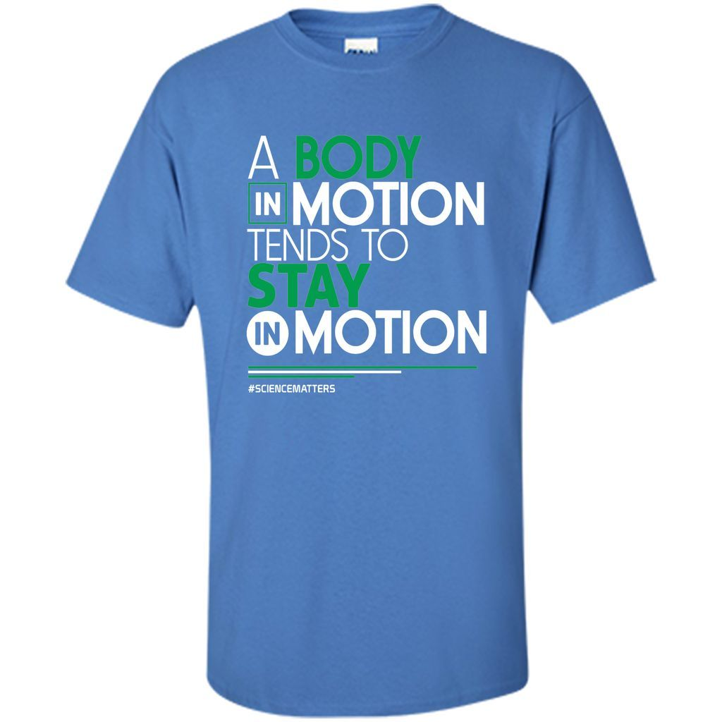 March for Science T-Shirt A Body in Motion Science T-Shirt