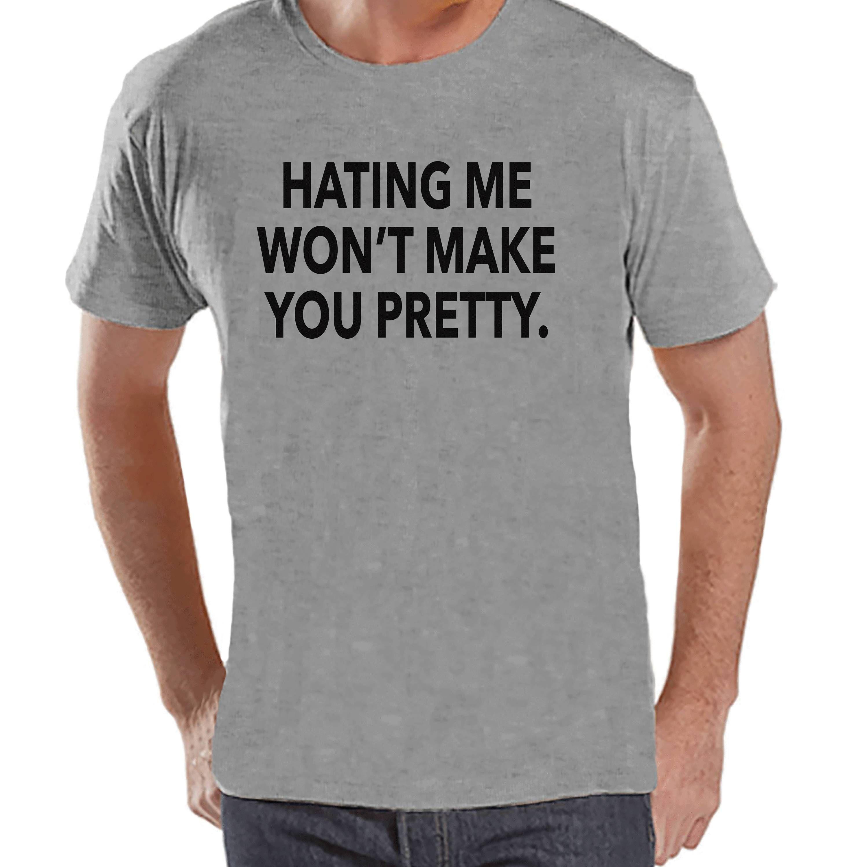 8c2b4eb9576bd3 Men s Funny Shirt - Hating Me Won t Make You Pretty - Funny Mens Shirts -  Grey Tshirt - Gift for Him - Funny Gift Idea for Friend