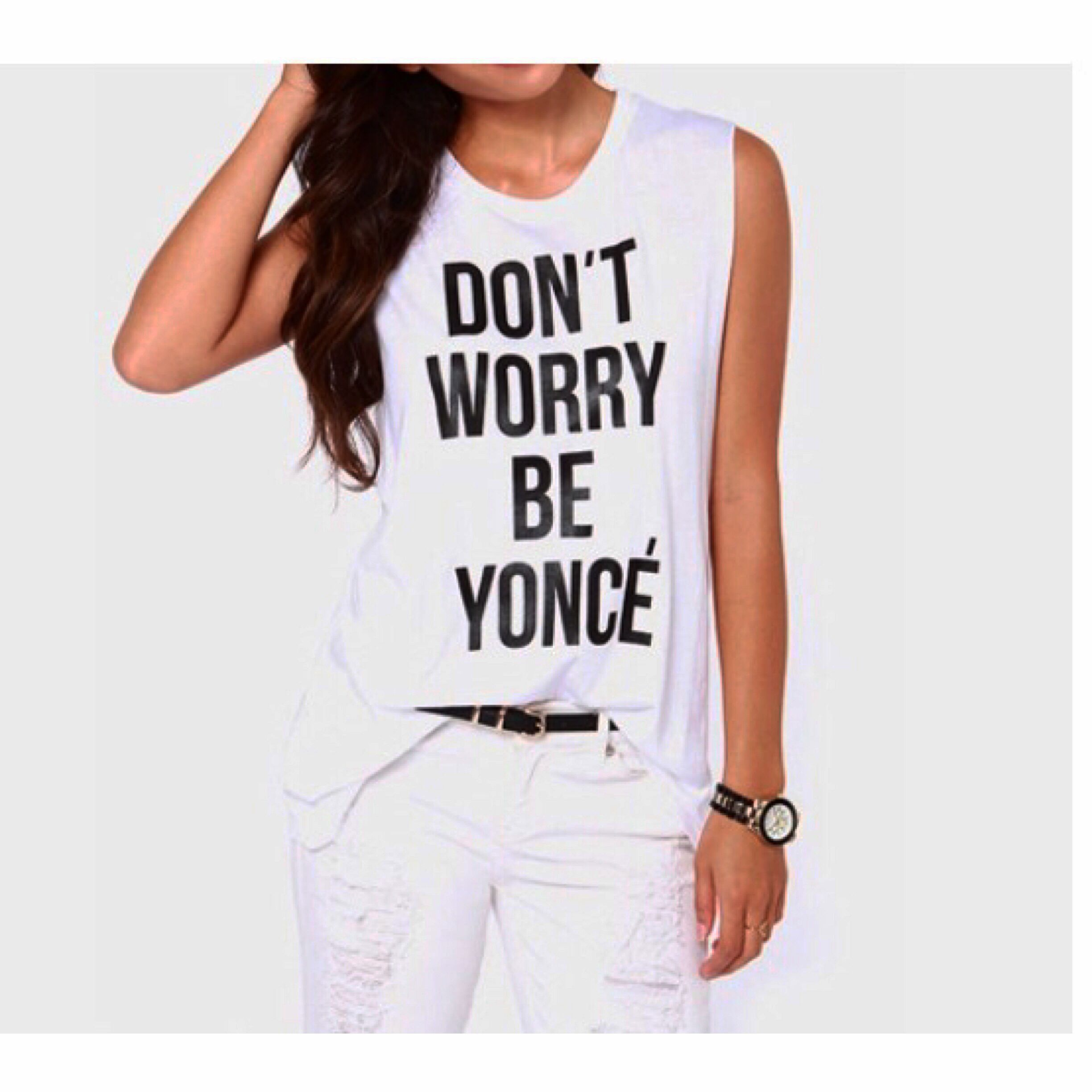 """COMING SOON: """"Don't Worry Be Yonce'"""" white tank #queenbey #feyonce #style"""