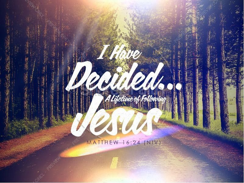 I have decided to follow Jesus. Present the theme of true ...