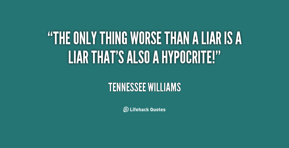 tennessee williams idézetek The only thing worse than a liar is a liar that's also a hypocrite