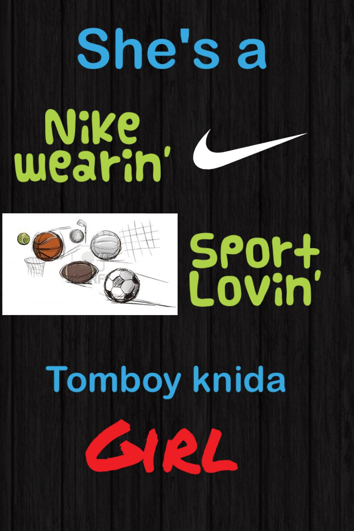 This Quote I Made Describes Me Perfectly Tomboy Quote My Sports