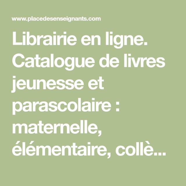 Librairie En Ligne Catalogue De Livres Jeunesse Et Parascolaire Maternelle Elementaire College Lycee Ressources Pou Enseignement Livre Jeunesse Jeunesse