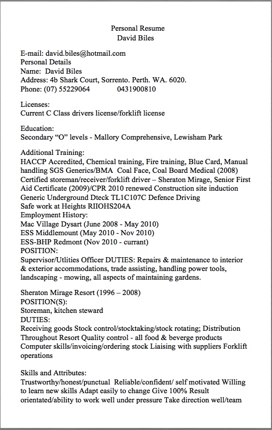 Storeman Resume Examples Personal Resume David Biles E Mail:  David.biles@hotmail.com Personal Details Name: David Biles Address: 4b  Shark Court, Sorrento.  Personal Resume Examples