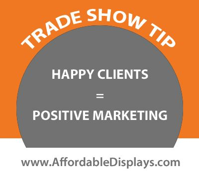 Trade Show Tip: Happy clients = Positive Marketing