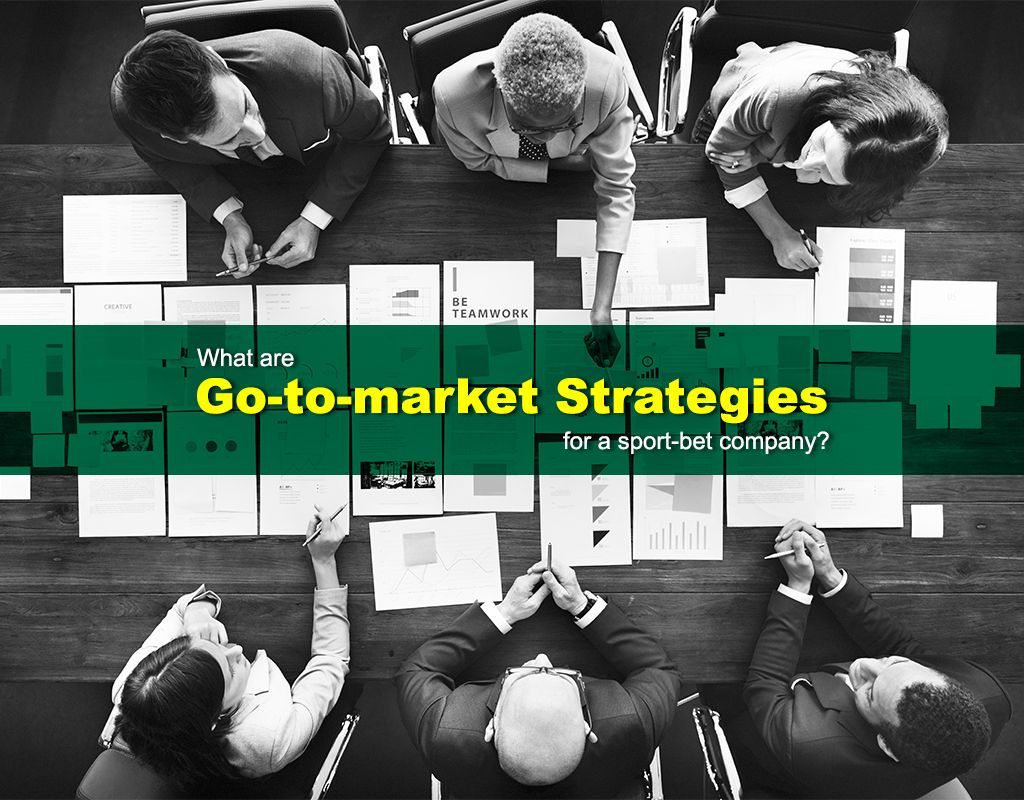 GoToMarket Strategies For a Sports Betting Company