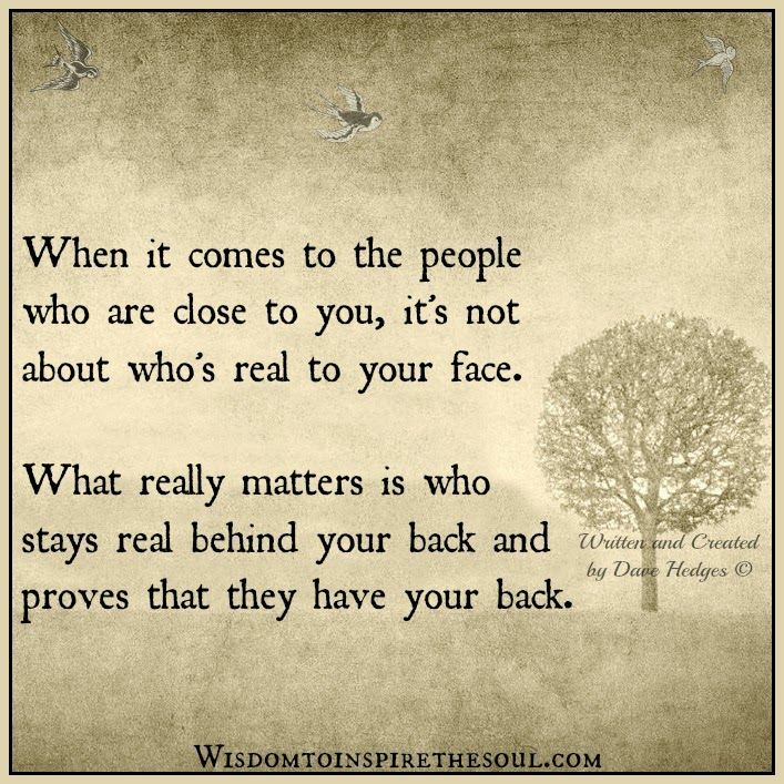 People Who Are Close To You True Friends Quotes Got Your Back Quotes Inspirational Words Of Wisdom