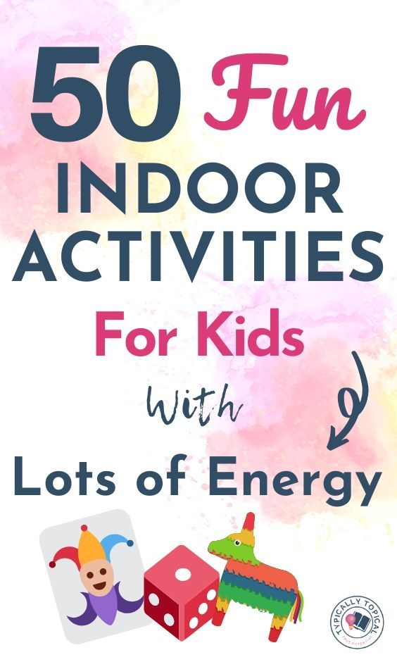 50 Indoor Activities For Kids To Burn Lots Of Energy [Perfect For Stay At Home Days] - Typically Topical