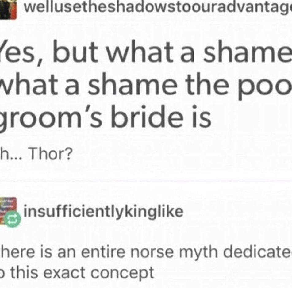 Ii wellusetheshadowstoouradvantage Yes  but what a shame  what a shame the poor groom s bride is uh    Thor    insufficientlykinglike There is an entire norse myth dedicated to this exact concept     popular memes on the site  #panicatthedisco #celebrities #thor #panicatthedisco #panic #norse #ii #wellusetheshadowstoouradvantage #yes #shame #poor #grooms #bride #uh #insufficientlykinglike #there #entire #myth #dedicated #exact #concept #pic