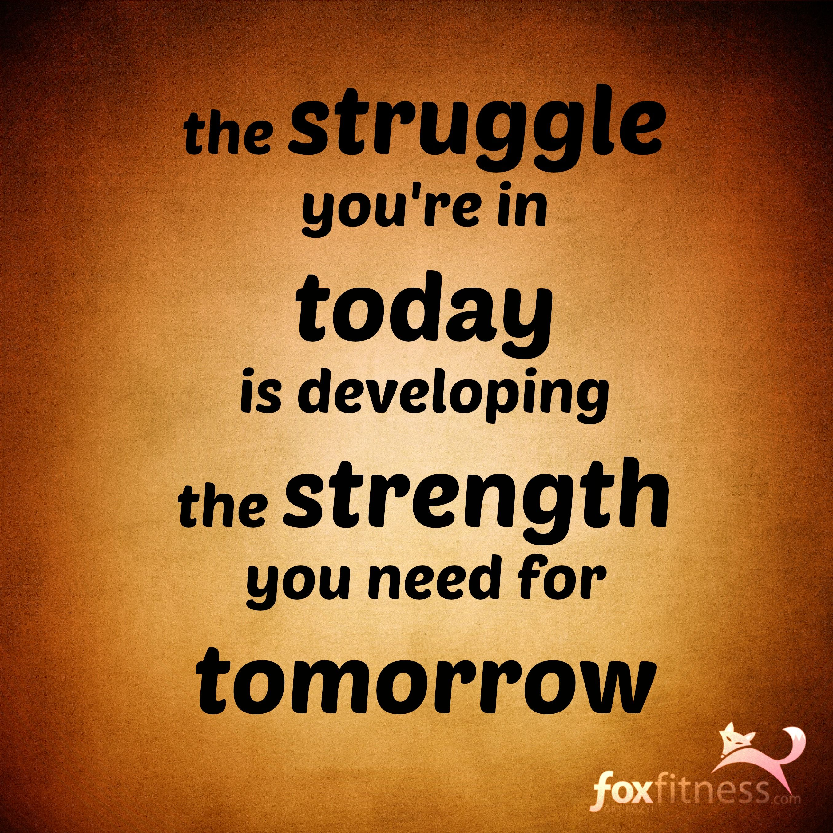Developing Strength Motivational Quote: The Struggle You're In Today Is Developing The Strength