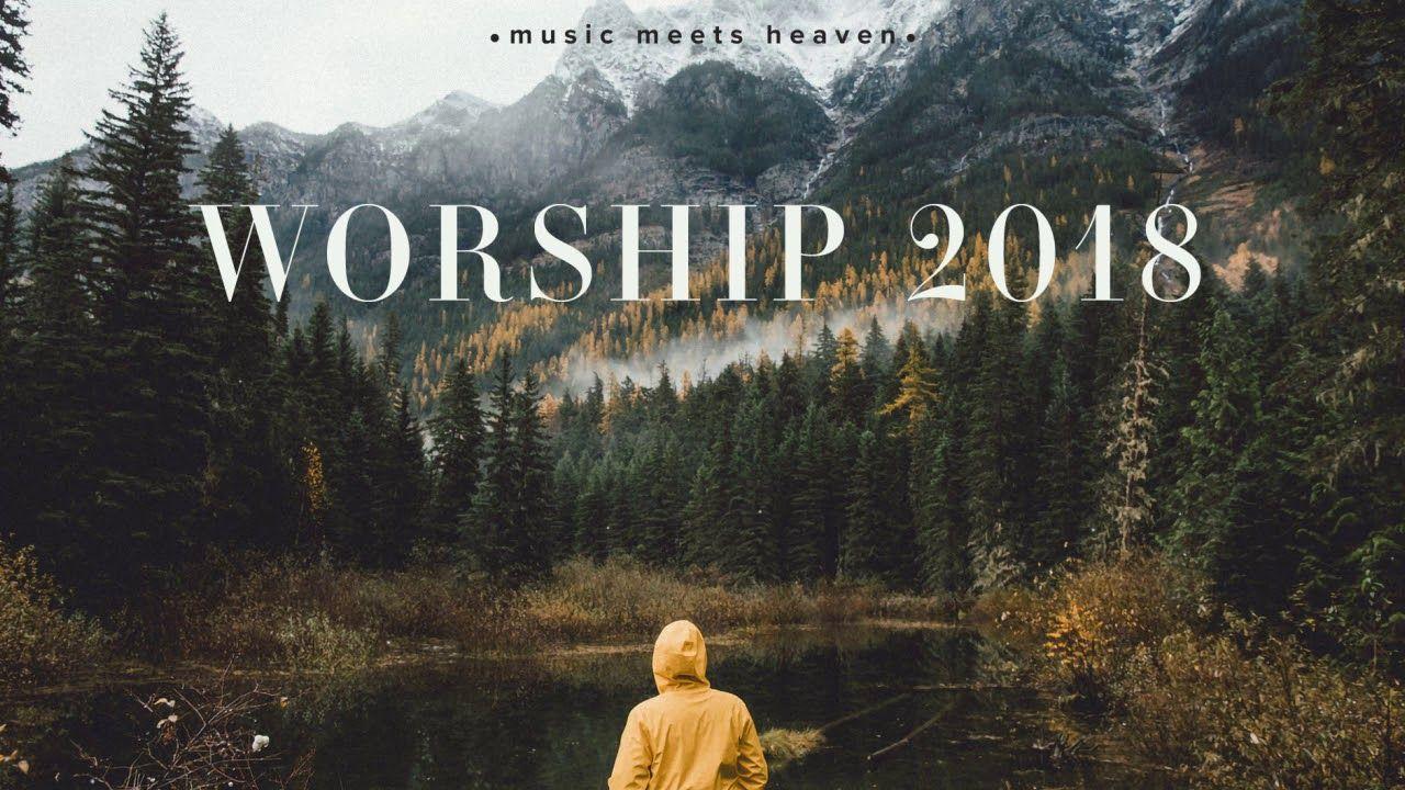 Powerful Worship Songs 2018 Mix Music Meets Heaven Worship Songs Worship Music Heaven Music