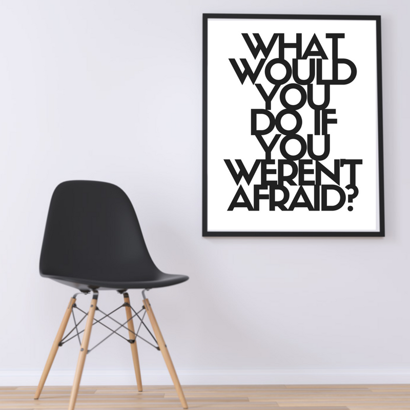 What would you do if you weren\'t afraid? Printable / inspirational ...