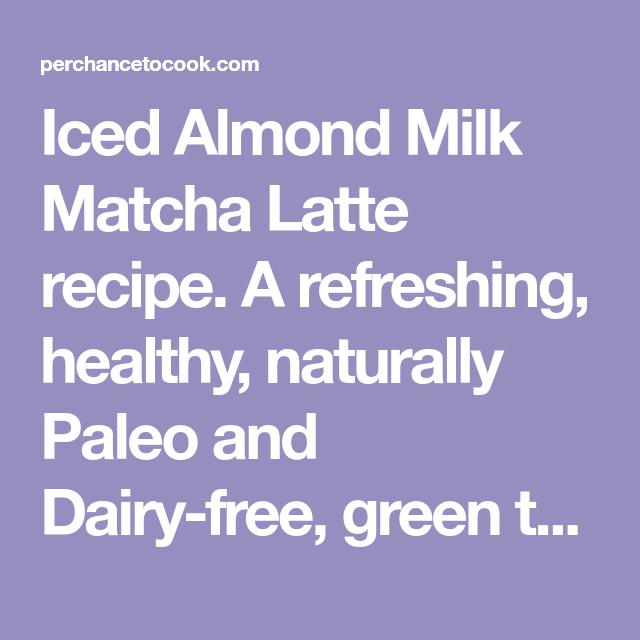 Iced Almond Milk Matcha Latte (Paleo, GF)