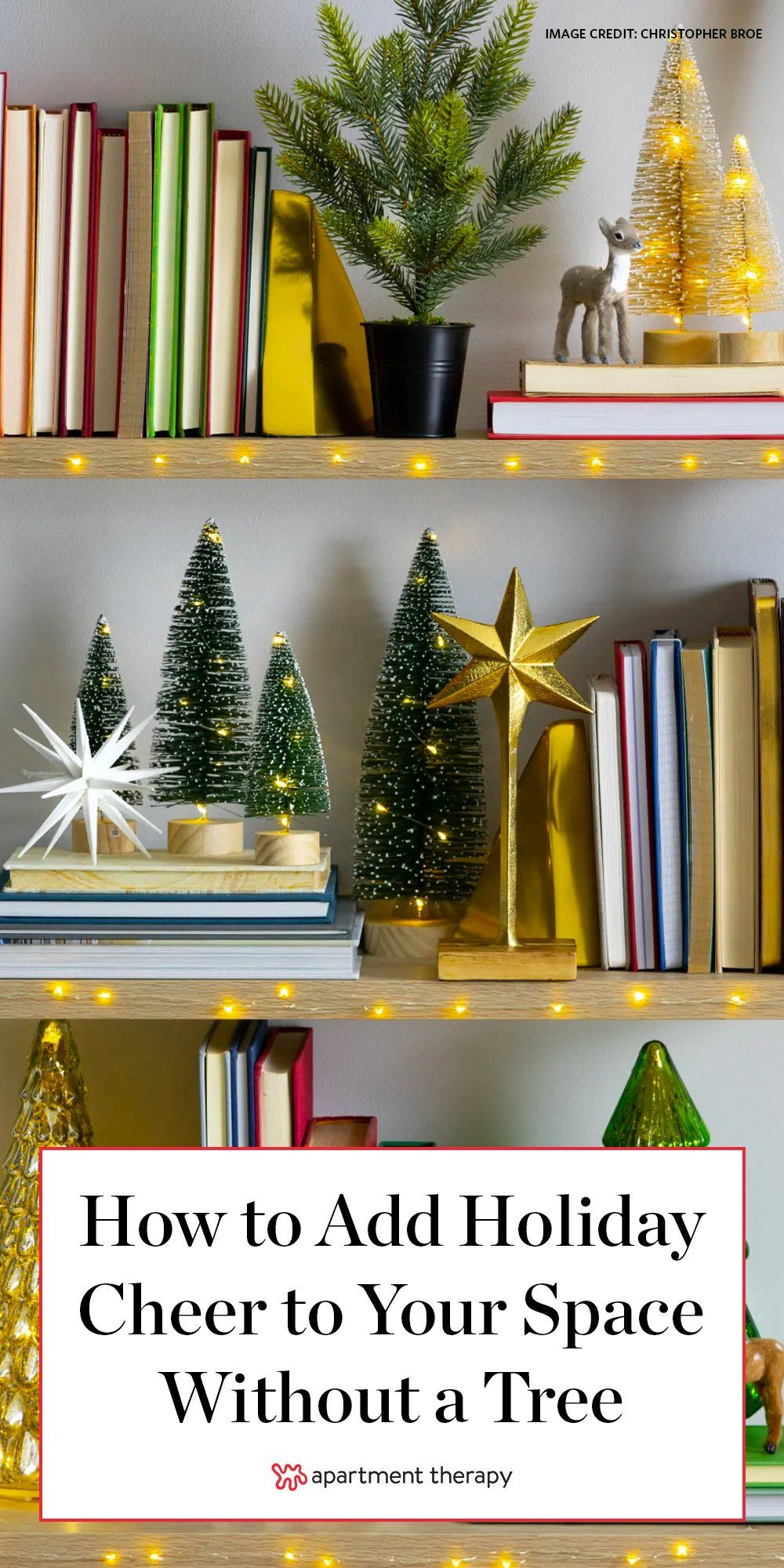 How To Add Holiday Cheer To Your Space Even If You Don T Have Room For A Tree Holiday Bookshelves Christmas Decorations Holiday Cheer