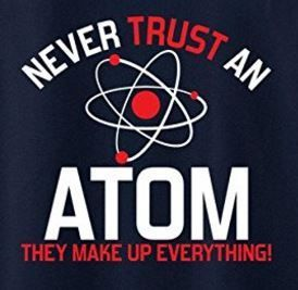 Quirky Finds 7 7 17 Never Trust An Atom Tee Funny Science Jokes Happy Birthday Quotes Funny Despicable Me Funny