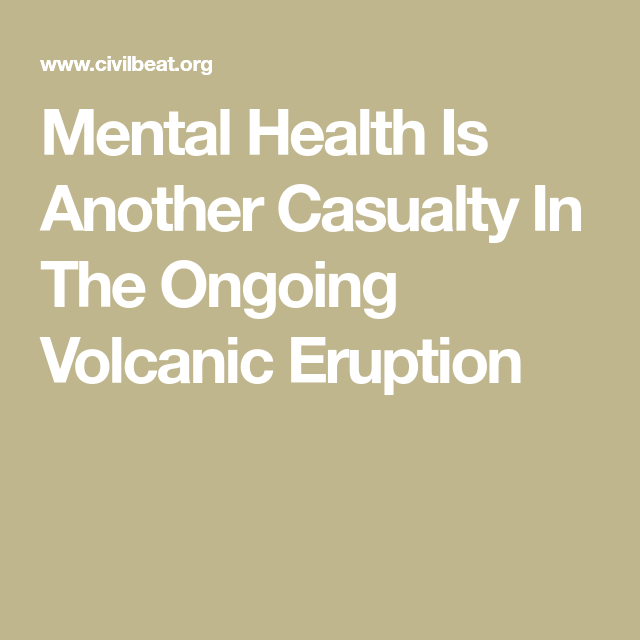 Mental Health Is Another Casualty In The Ongoing Volcanic Eruption