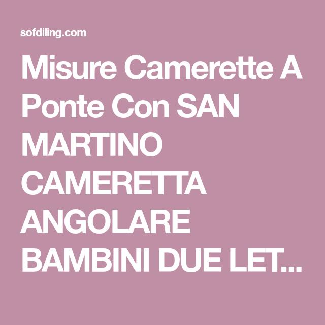 Misure Camerette A Ponte Con SAN MARTINO CAMERETTA ANGOLARE BAMBINI ...