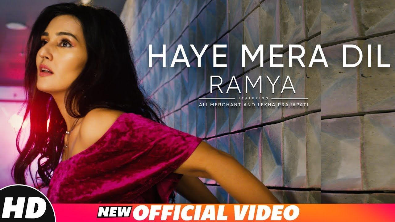 Haye Mera Dil Official Video Ramya Ft Ali Merchant Lekha Prajapati Latest Punjabi Songs 2018 Youtube Song Lyrics Mera Songs