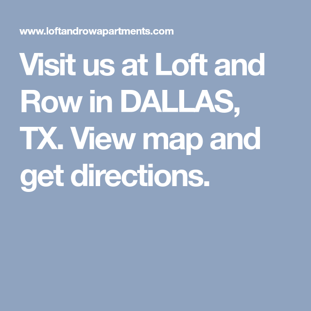 Visit Us At Loft And Row In DALLAS, TX. View Map And Get