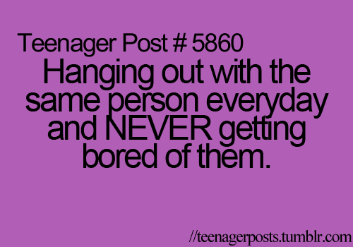 Hanging Out With Friends Quotes: Hanging Out With Same Person Everyday And NEVER Getting