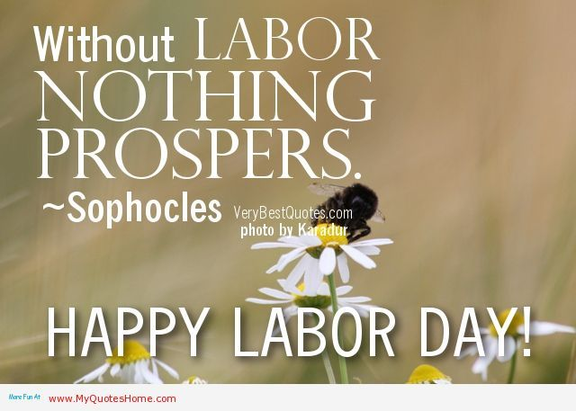 Labor Is The Main Part Of Any Prospers May 1 Labor Day Quotes