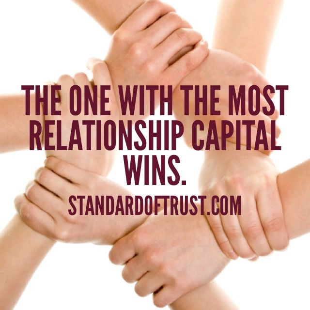 """The one with the most relationship capital wins """" 
