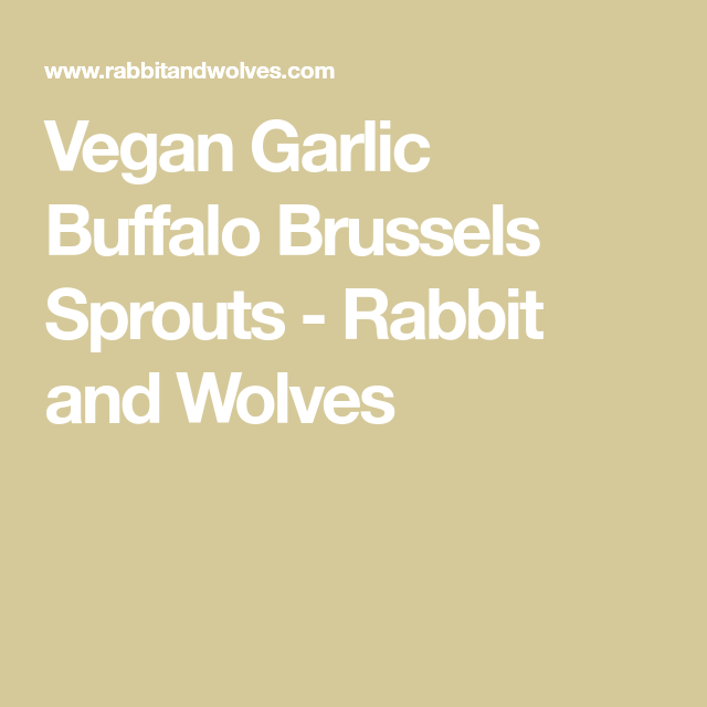 Vegan Garlic Buffalo Brussels Sprouts - Rabbit and Wolves