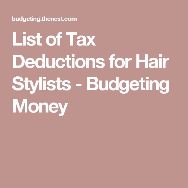 List of Tax Deductions for Hair Stylists Tax deductions