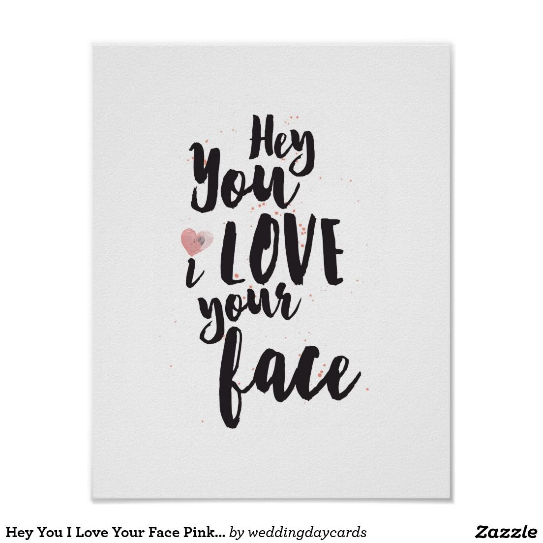 Hey You I Love Your Face Pink Heart Poster Zazzle Com I Love Your Face Love You Friend I Love You Quotes