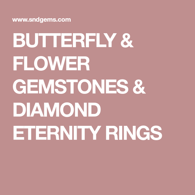 BUTTERFLY & FLOWER GEMSTONES & DIAMOND ETERNITY RINGS