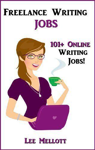 Freelance Writing Jobs: 101+ Online Writing Jobs! by Lee Mellott, http://www.amazon.com/dp/B009M8LNXY/ref=cm_sw_r_pi_dp_6ooGqb01RQT39