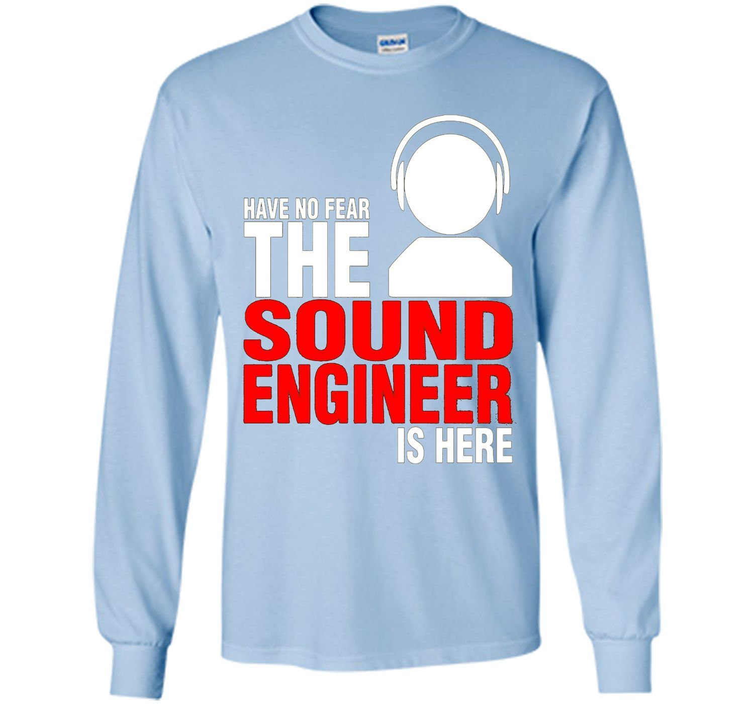 Have No Fear The Sound Engineer Is Here T-Shirt