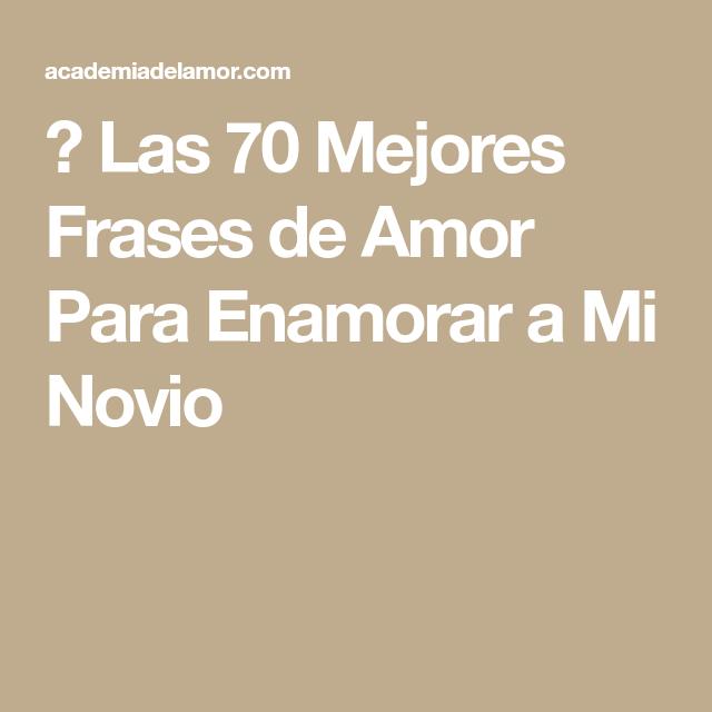 Las 70 Mejores Frases De Amor Para Enamorar A Mi Novio No Se