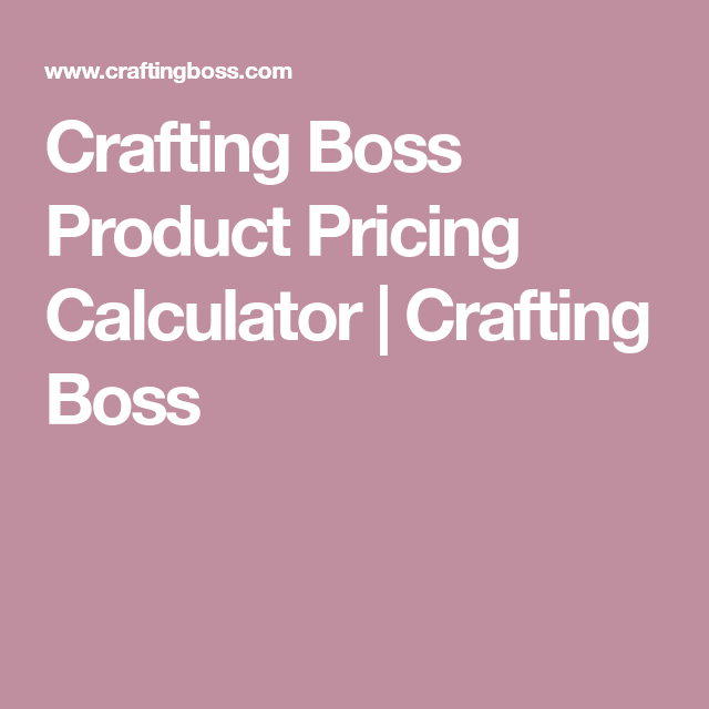 Crafting Boss Product Pricing Calculator  Crafting Boss  Things