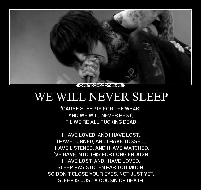 We Will Never Sleep Cause Sleep Is For The Weak Musiclife3